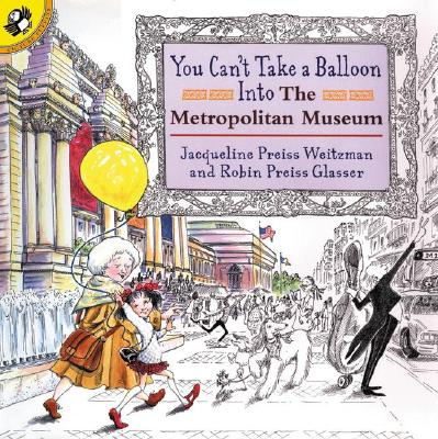 You Can't Take a Balloon into the Metropolitan Museum By Weitzman, Jacqueline Preiss/ Preiss-Glasser, Robin (ILT)