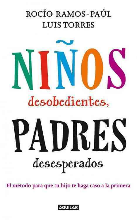 Ninos desobedientes, padres desesperados / Disobedient children, desperate parents By Ramos-Paul, Rocio/ Torres, Luis